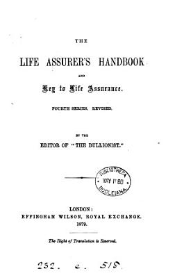 The life assurer s handbook  and key to life assurance  ed  by G  Clifford  4th ser   revised  by the ed  of  The Bullionist   PDF