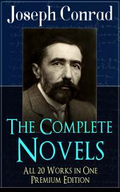 The Complete Novels of Joseph Conrad - All 20 Works in One Premium Edition: Including Unforgettable Titles like Heart of Darkness, Lord Jim, The Secret Agent, Nostromo, Under Western Eyes and Many More (With Author's Letters, Memoirs and Critical Essays)