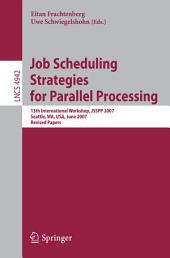 Job Scheduling Strategies for Parallel Processing: 13th International Workshop, JSSPP 2007, Seattle, WA, USA, June 17, 2007, Revised Papers