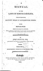 A Manual of the Laws of North Carolina: Arranged Under Distinct Heads in Alphabetical Order. With References from One Head to Another when a Subject is Mentioned in Any Other Part of the Book Than Under the Distinct Head where it is Placed