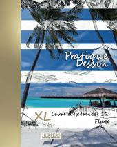 Pratique Dessin - XL Livre d'exercices 12: Plage