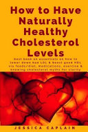 How to Have Naturally Healthy Cholesterol Levels