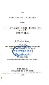 "The Educational Systems of the Puritans and Jesuits Compared: A Premium Essay, Written for ""The Society for the Promotion of Collegiate and Theological Education at the West,"""