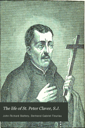 The Life of St. Peter Claver, S.J.: The Apostle of the Negroes