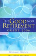 The Good Non Retirement Guide 2006