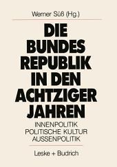 Die Bundesrepublik in den achtziger Jahren: Innenpolitik. Politische Kultur. Außenpolitik