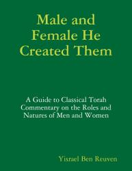 Male and Female He Created Them  A Guide to Classical Torah Commentary on the Roles and Natures of Men and Women PDF