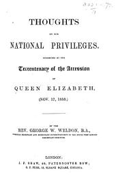 Thoughts on our national privileges, suggested by the tercentenary of the Accession of Queen Elizabeth (Nov 17, 1858).
