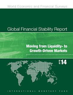 Global Financial Stability Report  April 2014  Moving from Liquidity  to Growth Driven Markets Book