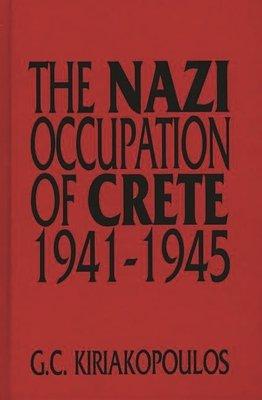 The Nazi Occupation of Crete  1941 1945
