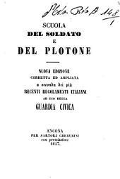 Scuola del soldato e del plotone nuova edizione corretta ed ampliata a seconda dei più recenti regolamenti italiani ad uso della guardia civica