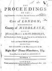The Proceedings on the King s Commissions of the Peace  Oyer and Terminer  and Gaol Delivery for the City of London  and Also the Gaol Delivery for the County of Middlesex      in the Mayoralty of the Right Honble Thomas Winterbottom      PDF