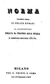 Norma: tragedia lirica : da rappresentarsi nell'I. R. Teatro alla Scala il carnevale dell'anno 1831 - 32