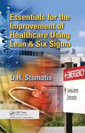 Essentials for the Improvement of Healthcare Using Lean & Six Sigma