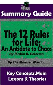 SUMMARY  The 12 Rules For Life  An Antidote To Chaos  By Jordan B  Peterson   The MW Summary Guide
