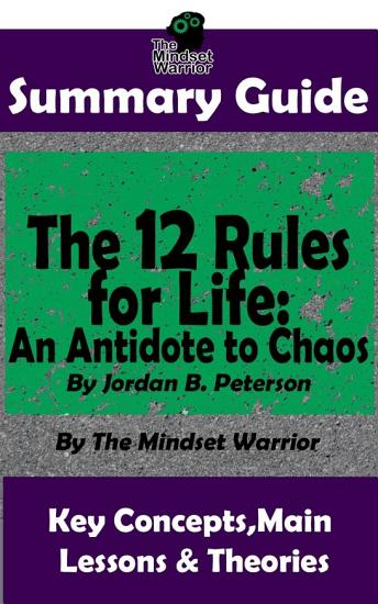 SUMMARY  The 12 Rules for Life  An Antidote to Chaos  by Jordan B  Peterson   The MW Summary Guide PDF