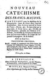 Nouveau catechisme des francs-maçons... Dédié au beau Sexe [par Travenol] suivi de pièces mêlées pour... histoire .. maçonnerie