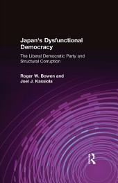 Japan's Dysfunctional Democracy: The Liberal Democratic Party and Structural Corruption: The Liberal Democratic Party and Structural Corruption
