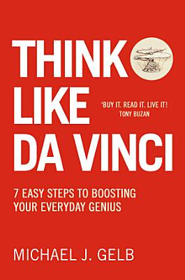 Think Like Da Vinci  7 Easy Steps to Boosting Your Everyday Genius PDF