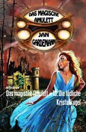 Das magische Amulett #13: Die tödliche Kristallkugel: Romantic Thriller