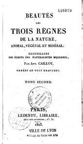 Beautés des trois Règnes de la Nature, animal, végétal et minéral: recueillies des écrits des naturalistes modernes
