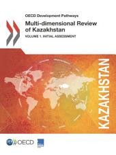 OECD Development Pathways Multi-dimensional Review of Kazakhstan Volume 1. Initial Assessment: Volume 1. Initial Assessment