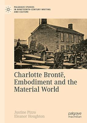 Charlotte Bront    Embodiment and the Material World PDF