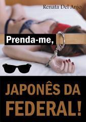 Prenda-me, Japonês da Federal!