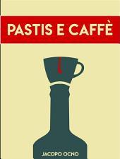 Pastis e Caffè: Raccolta di poesie d'amore e di notti bianche