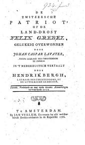 """De Zwitzersche Patriot, of de Land-Drost Felix Grebel, gelukkig overwonnen door Johan Caspar Lavater ... Vertaalt door Hendrik Bergh ... Tweede, verbeterde ... druk. [Containing a translation of """"Der ungerechte Landvogt"""" by J. C. Lavater and J. H. Fuessli and other matter, originally compiled by Lavater.]"""