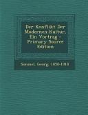 Der Konflikt Der Modernen Kultur Ein Vortrag Primary Source Edition
