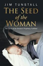 The Seed of the Woman: The Story of an Ancient Prophecy Fulfilled