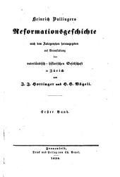 Heinrich Bullingers Reformatiousgeschichte, nach dem Autographon herausg. von J.J. Hottinger und H.H. Vögeli. (Vaterländ. - hist. Gesell. in Zürich).