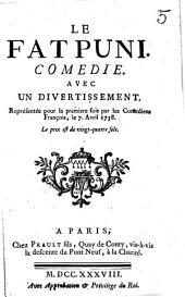 Le Fat puni. Comedie. Avec un divertissement. Representee pour la premiere fois par les comediens francois, le 7 avril 1738