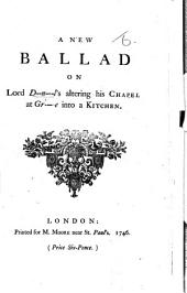A New Ballad on Lord D--n---l's Altering His Chapel at Gr---e Into a Kitchen