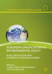 European Union External Environmental Policy: Rules, Regulation and Governance Beyond Borders
