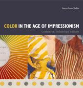 Color in the Age of Impressionism: Commerce, Technology, and Art