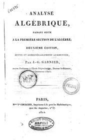Analyse algébrique, faisant suite a la première section de l'algèbre par J.G. Garnier, ancien professeur à l'École polytechnique, Docteur ès-Sciences, et instituteur à Paris