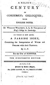 A select century of Corderius's colloquies; with English notes. By William Willymot ... To which is now added, A passing index, containing the interpretation of words and phrases with their flexions. By S. P. [i.e. Samuel Patrick.] For the use of schools. The nineteenth edition