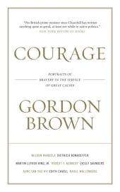 Courage: Portraits of Bravery in the Service of Great Causes
