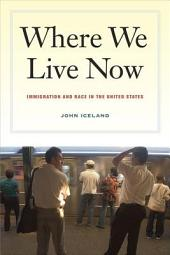 Where We Live Now: Immigration and Race in the United States