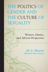 The Politics of Gender and the Culture of Sexuality: Western, Islamic, and African Perspectives