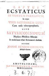 Raptus ecstaticus in montem Parnassum, in eoque visus satyrorum lusus cum nasis tabacoprophoris. Sive satyricon novum physico-medico-morale in modernum tabaci sternutatorii abusum