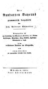 Die Mundarten Bayern's grammatisch dargestellt. Beygegeben ist eine Sammlung von Mundart-Proben, d. i. kleinen Erzählungen ... in den verschiedenen Dialekten des Königreichs