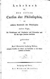 Lehrbuch für den ersten Cursus der Philosophie, zur nähern Kenntniss der Philosophie unsrer Tage, für Vorlesungen auf Academien und Gymnasien und für das eigne Studium derselben geschrieben