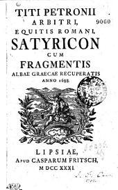 Titi Petronii Arbitri, Equitis Romani, Satyricon Cum Fragmentis Albae Graecae Recuperatis Anno 1688