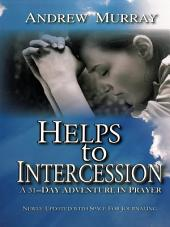 Helps to Intercession: A 31-Day Adventure in Prayer