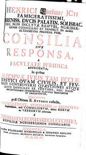 Consilia sive responsa, a facultate iuridica approbata: In qvibus Praecipvae Jvris Tam Ecclesiastici Qvam Civilis, Et Fevdalis Controversi Qvaestiones ... Decidvntvr, Volume 2