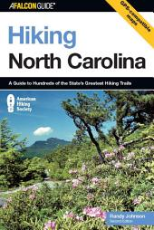 Hiking North Carolina: A Guide to Nearly 500 of North Carolina's Greatest Hiking Trails, Edition 2