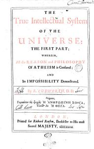The True Intellectual System of the Universe  the First Part  Wherein  All the Reason and Philosophy of Atheism is Confuted  and Its Impossibility Demonstrated  By R  Cudworth  D D     PDF